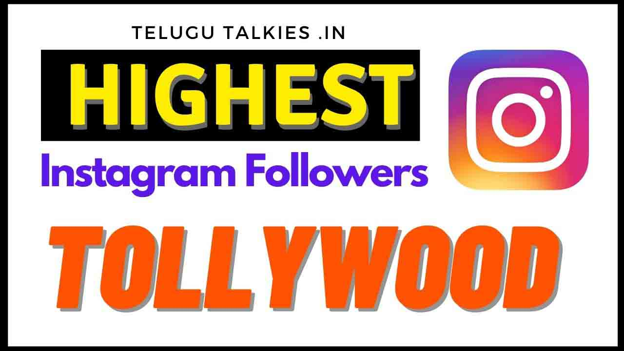 Highest Instagram Followers In Tollywood 2021