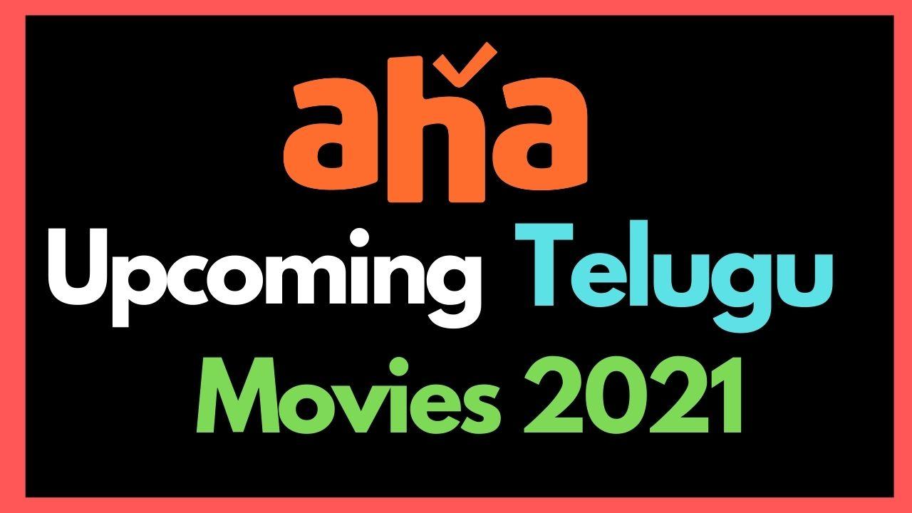 aha upcoming telugu movies 2021 list